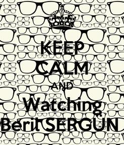 Poster: KEEP CALM AND Watching Beril SERGÜN