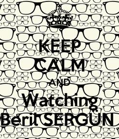 Poster: KEEP CALM AND Watching Beril SERGÜN