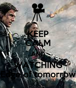 Poster: KEEP CALM AND WATCHING Edge of tomorrow