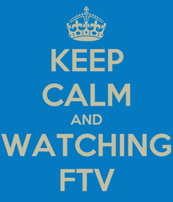 Poster: KEEP CALM AND WATCHING FTV