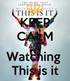 Poster: KEEP CALM AND Watching  This is it