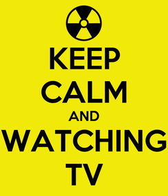 Poster: KEEP CALM AND WATCHING TV