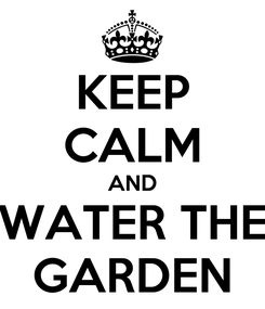 Poster: KEEP CALM AND WATER THE GARDEN