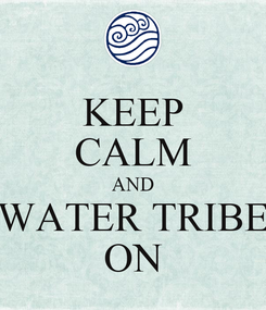 Poster: KEEP CALM AND WATER TRIBE ON