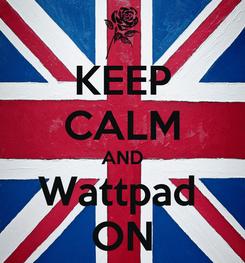 Poster: KEEP CALM AND Wattpad  ON