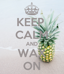 Poster: KEEP  CALM AND WAX ON