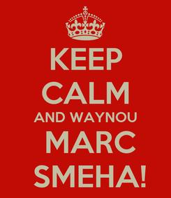 Poster: KEEP CALM AND WAYNOU  MARC  SMEHA!