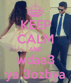 Poster: KEEP CALM AND wdaa3 ya 3ozbya