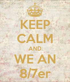 Poster: KEEP CALM AND WE AN 8/7er