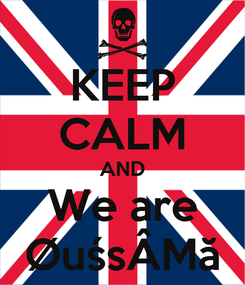 Poster: KEEP CALM AND We are ØuśsÂMă