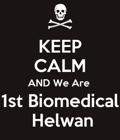 Poster: KEEP CALM AND We Are  1st Biomedical  Helwan