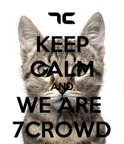 Poster: KEEP CALM AND WE ARE  7CROWD