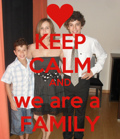 Poster: KEEP CALM AND we are a  FAMILY