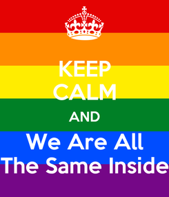 Poster: KEEP CALM AND We Are All The Same Inside