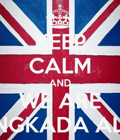 Poster: KEEP CALM AND WE ARE ANGKADA ALKI