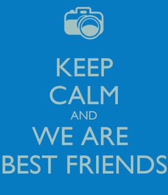 Poster: KEEP CALM AND WE ARE  BEST FRIENDS