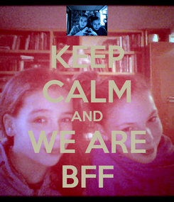 Poster: KEEP CALM AND WE ARE BFF