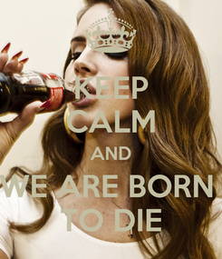 Poster: KEEP CALM AND WE ARE BORN  TO DIE