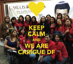 Poster: KEEP CALM AND WE ARE CARIGUE DF