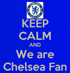 Poster: KEEP CALM AND We are Chelsea Fan