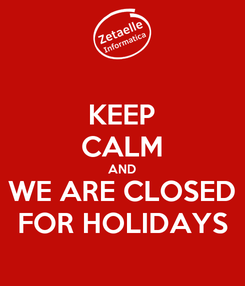 Poster: KEEP CALM AND WE ARE CLOSED FOR HOLIDAYS