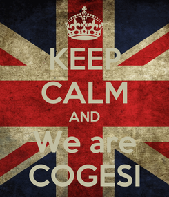Poster: KEEP CALM AND We are COGESI