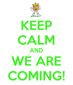 Poster: KEEP CALM AND WE ARE COMING!
