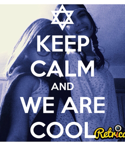 Poster: KEEP CALM AND WE ARE COOL