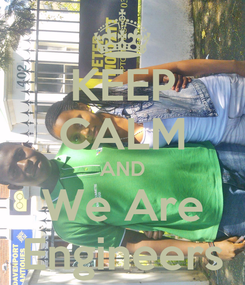 Poster: KEEP CALM AND We Are Engineers
