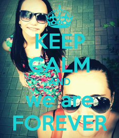 Poster: KEEP CALM AND we are FOREVER