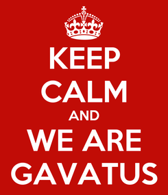 Poster: KEEP CALM AND WE ARE GAVATUS