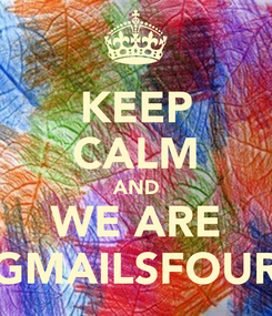 Poster: KEEP CALM AND WE ARE GMAILSFOUR