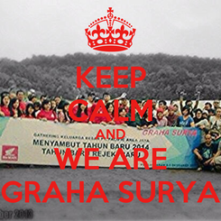 Poster: KEEP CALM AND WE ARE GRAHA SURYA