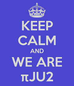 Poster: KEEP CALM AND WE ARE πJU2