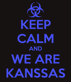 Poster: KEEP CALM AND WE ARE KANSSAS
