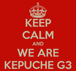 Poster: KEEP CALM AND WE ARE KEPUCHE G3