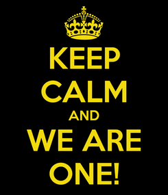 Poster: KEEP CALM AND WE ARE ONE!
