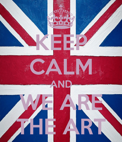Poster: KEEP CALM AND WE ARE THE ART