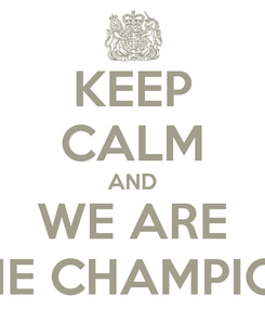 Poster: KEEP CALM AND WE ARE THE CHAMPION