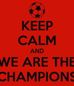 Poster: KEEP CALM AND WE ARE THE CHAMPIONS