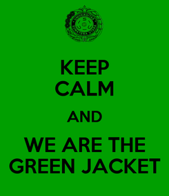 Poster: KEEP CALM AND WE ARE THE GREEN JACKET