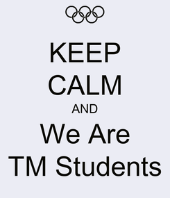 Poster: KEEP CALM AND We Are TM Students