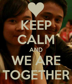 Poster: KEEP CALM AND WE ARE TOGETHER