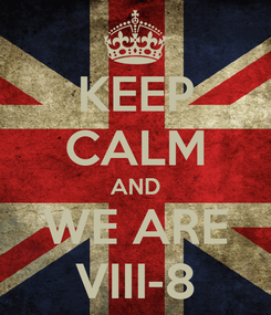 Poster: KEEP CALM AND WE ARE VIII-8