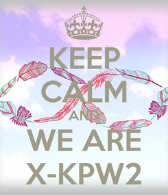 Poster: KEEP CALM AND WE ARE X-KPW2
