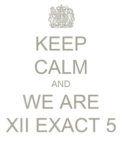 Poster: KEEP CALM AND WE ARE XII EXACT 5