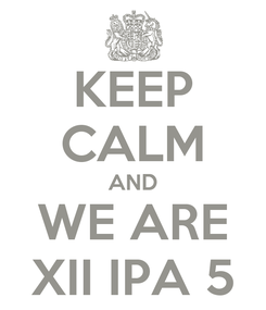 Poster: KEEP CALM AND WE ARE XII IPA 5