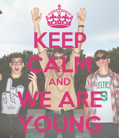Poster: KEEP CALM AND WE ARE YOUNG