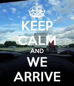 Poster: KEEP CALM AND WE ARRIVE