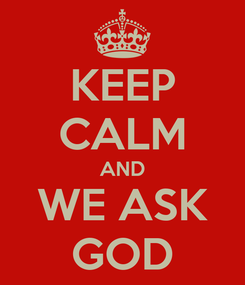Poster: KEEP CALM AND WE ASK GOD